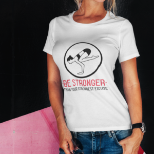 BE STRONGER than your stronger excuse (Mujer)